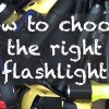 How to Choose the Right Flashlight
